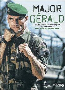 Major Gerald : La Preparation Physique Et Mentale De La Legion