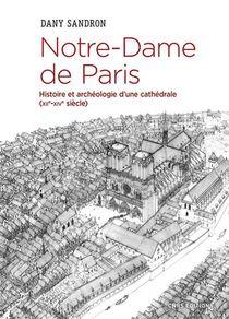 Notre-dame De Paris ; Histoire Et Archeologie D'une Cathedrale (xiie-xive Siecle)