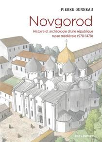 Novgorod : Histoire Et Archeologie D'une Republique Russe Medievale (970-1478)
