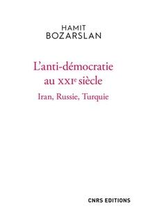 L'anti-democratie Au Xxie Siecle : Iran, Russie, Turquie