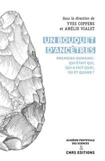 Un Bouquet D'ancetres ; Premiers Humains : Qui Etait Qui, Qui A Fait Quoi, Ou Et Quand ?