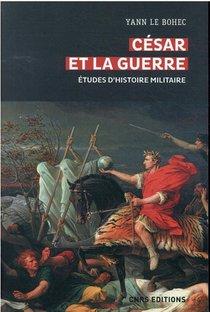 Cesar Et La Guerre : Etudes D'histoire Militaire