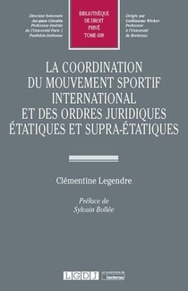 La Coordination Du Mouvement Sportif International Et Des Ordres Juridiques Etatiques Et Supra-etatiques