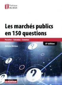Les Marches Publics En 150 Questions ; Passation, Execution, Evaluation (6e Edition)