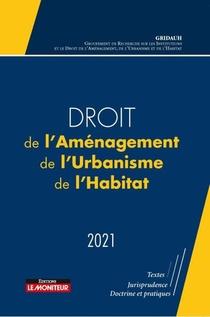 Droit De L'amenagement, De L'urbanisme, De L'habitat (edition 2021)