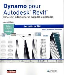 Dynamo Pour Autodesk Revit : Concevoir, Automatiser Et Exploiter Les Donnees ; Les Outils Du Bim