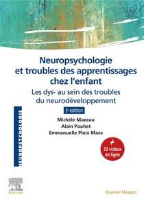 Neuropsychologie Et Troubles Des Apprentissages Chez L'enfant : Les Dys- Au Sein Des Troubles Du Neurodeveloppement (3e Edition)