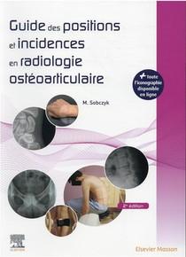 Guide Des Positions Et Incidences En Radiologie Osteoarticulaire ; Avec Banque D'images En Ligne (2e Edition)