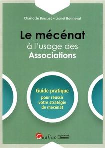 Le Mecenat A L'usage Des Associations ; Guide Pratique Pour Reussir Votre Strategie De Mecenat