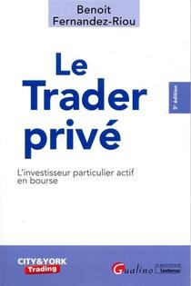 Le Trader Prive ; L'investisseur Particulier Actif En Bourse (3e Edition)