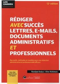 Rediger Avec Succes Lettres, E-mails Et Documents Administratifs (12e Edition)