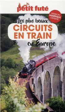 Guide Petit Fute ; Thematiques ; Circuits En Train En Europe (edition 2021)
