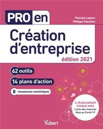 Pro En... ; Creation D'entreprise ; 62 Outils Et 14 Plans D'action (edition 2021)