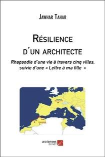 Resilence D'un Architecte : Rhapsodie D'une Vie A Travers Cinq Villes ; Lette A Ma Fille