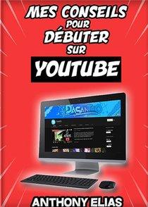 Mes Conseils Pour Reussir Sur Youtube