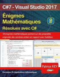 Enigmes Mathematiques Resolues Avec C# T.2 : Avec Visual Studio 2017