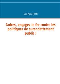 Cadres, Engagez Le Fer Contre Les Politiques De Surendettement Public !