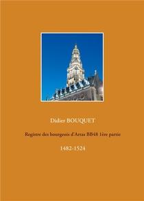 Registre Des Bourgeois D'arras Bb48 1ere Partie : 1482-1524