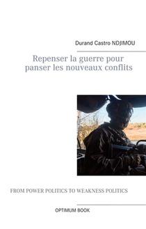 Repenser La Guerre Pour Panser Les Nouveaux Conflits : Fin De La Guerre, Vers Une Construction Sociale Pour Panser Les Nouveaux Conflits