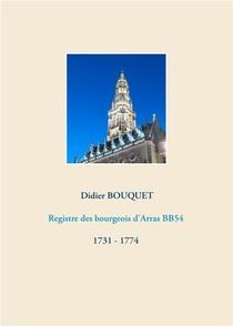 Registres Aux Bourgeois D'arras T.7 - Registre Des Bourgeois D'arras Bb54 - 1731-1774