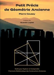 Petit Precis De Geometrie Ancienne ; Outils Pour Explorer Et Comprendre L'harmonie Mathematique Des Constructions Anciennes