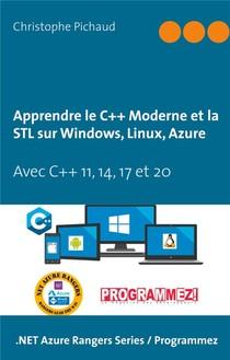 Apprendre Le C++ Moderne Et La Stl Sur Windows, Linux, Azure ; Avec C++ 11, 14, 17 Et 20