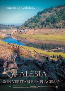 Alesia, Son Veritable Emplacement - Nouvelles Revelations Sur La Localisation Du Siege D'alesia, Bat