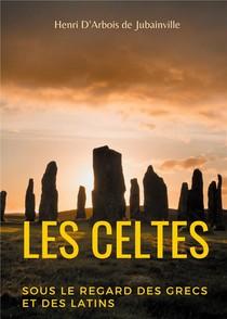 Les Celtes Sous Le Regard Des Grecs Et Des Latins ; Cours Donne Au College De France (1900-1901)