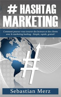 # Hashtag-marketing ; Comment Pouvez-vous Trouver Des Lecteurs Et Des Clients Avec Le Marketing Hash