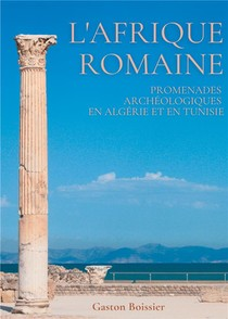 L'afrique Romaine - Promenades Archeologiques En Algerie Et En Tunisie