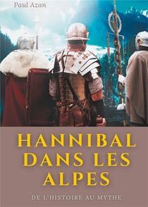 Hannibal Dans Les Alpes : De L'histoire Au Mythe