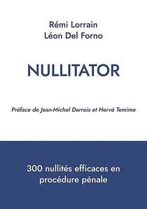 Nullitator : 300 Nullites Efficaces En Procedure Penale