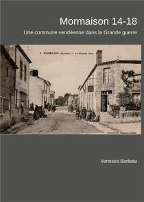 Mormaison 14-18 ; Une Commune Vendeenne Dans La Grande Guerre