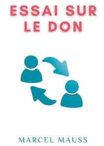 Essai Sur Le Don ; Forme Et Raison De L'echange Dans Les Societes Archaiques