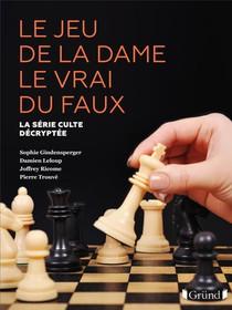 Le Jeu De La Dame Le Vrai Du Faux : La Serie Culte Decryptee