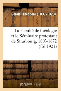 La Faculte De Theologie Et Le Seminaire Protestant De Strasbourg, 1803-1872 (ed.1923)