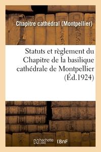 Statuts Et Reglement Du Chapitre De La Basilique Cathedrale De Montpellier