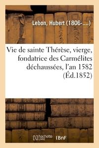 Vie De Sainte Therese, Vierge, Fondatrice Des Carmelites Dechaussees, L'an 1582