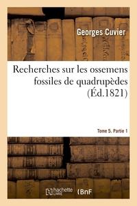 Recherches Sur Les Ossemens Fossiles De Quadrupedes. Tome 5. Partie 1