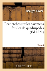 Recherches Sur Les Ossemens Fossiles De Quadrupedes. Tome 4