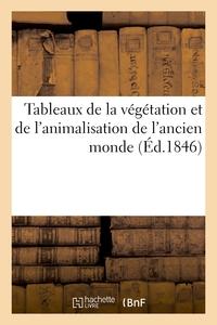 Tableaux De La Vegetation Et De L'animalisation De L'ancien Monde Ou Des Periodes Que La Vegetation