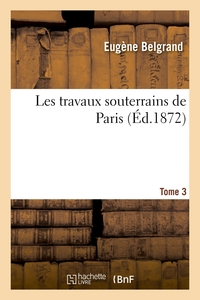Les Travaux Souterrains De Paris. Tome 3