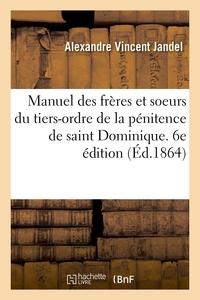 Manuel Des Freres Et Soeurs Du Tiers-ordre De La Penitence De Saint Dominique. 6e Edition