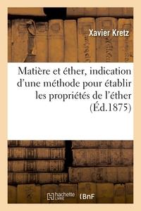 Matiere Et Ether, Indication D'une Methode Pour Etablir Les Proprietes De L'ether
