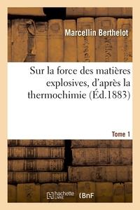 Sur La Force Des Matieres Explosives, D'apres La Thermochimie. Tome 1