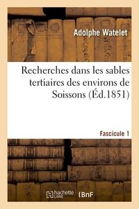 Recherches Dans Les Sables Tertiaires Des Environs De Soissons. Fascicule 1