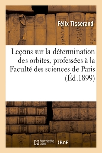 Lecons Sur La Determination Des Orbites, Professees A La Faculte Des Sciences De Paris