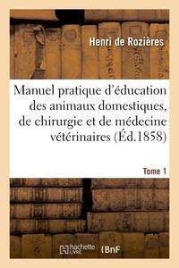 Manuel Pratique D'education Des Animaux Domestiques, De Chirurgie - Et De Medecine Veterinaires. Tom