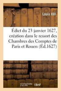 Edict Du 23 Janvier 1627, Creation Dans Le Ressort Des Chambres Des Comptes De Paris Et Rouen - D'un