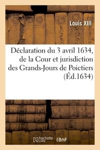 Declaration Du 3 Avril 1634, Portant Establissement De La Cour Et Jurisdiction Des Grands-jours - En